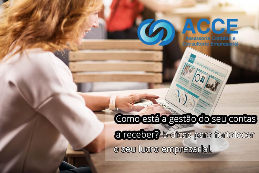 Gerenciar Empresa - ACCE - Como está a gestão do seu contas a receber? 5 dicas para fortalecer o seu lucro empresarial