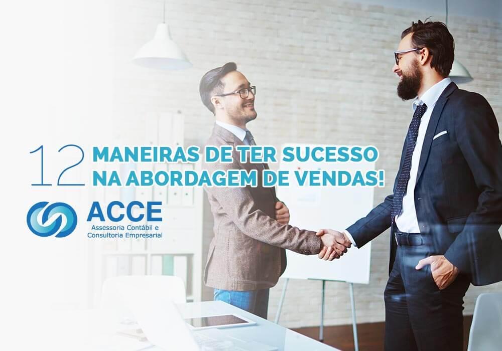 Abordagem De Vendas - ACCE - 12 maneiras de ter sucesso na abordagem de vendas
