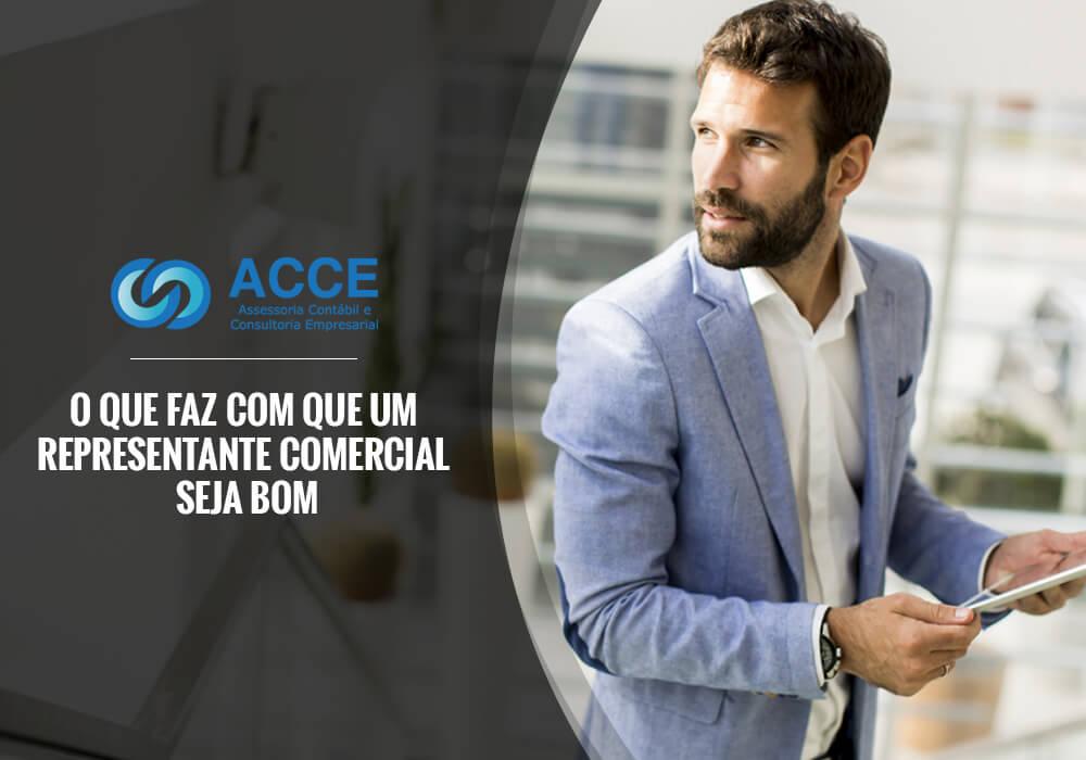 Representante Comercial - ACCE - O QUE FAZ COM QUE UM REPRESENTANTE COMERCIAL SEJA BOM