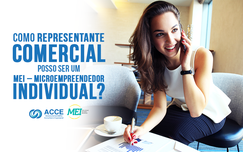 Representante Comercial Em Bh - ACCE - Como representante comercial posso ser um MEI – Microempreendedor Individual?