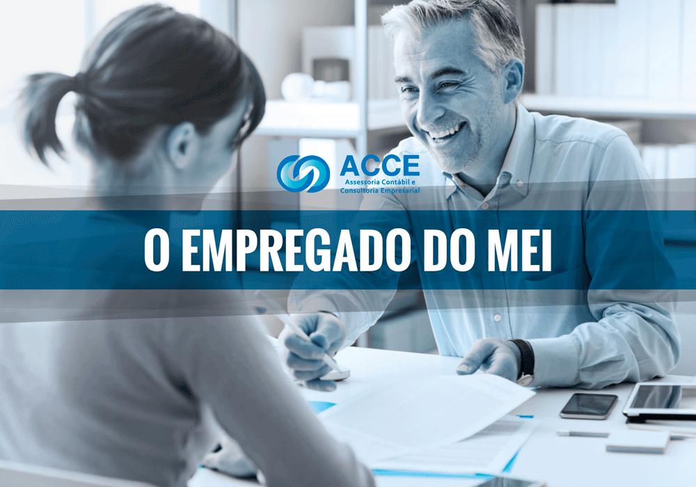Mei Contratar Empregado - ACCE - O Microempreendedor Individual tem direito a contratar um empregado. Saiba quais os custos, documentos necessários e regras para afastamento temporário.