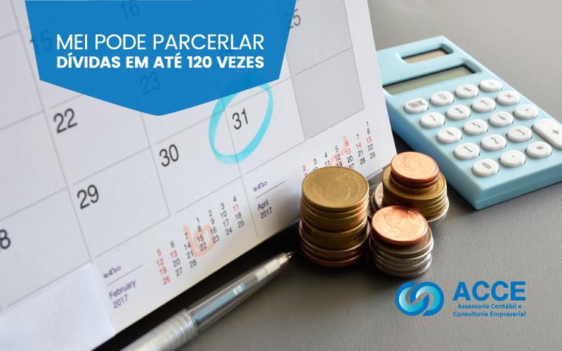 Mei - ACCE - MEI pode parcelar dívidas em até 120 vezes
