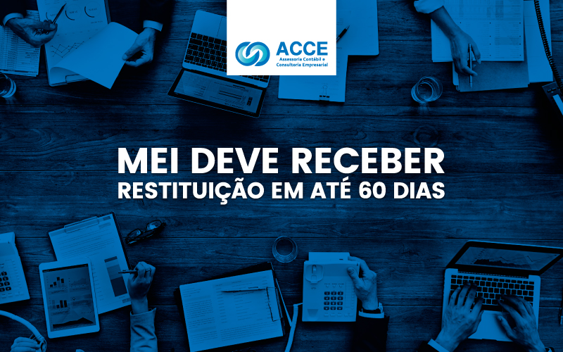 Mei Deve Receber Restituição - ACCE - MEI deve receber restituição em até 60 dias