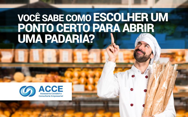 Ponto Certo Para Abrir Uma Padaria - ACCE - Você sabe como escolher um ponto certo para abrir uma padaria?