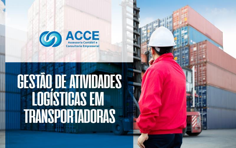 Atividades Logísticas Em Transportadoras - ACCE - Gestão de Atividades Logísticas em Transportadoras