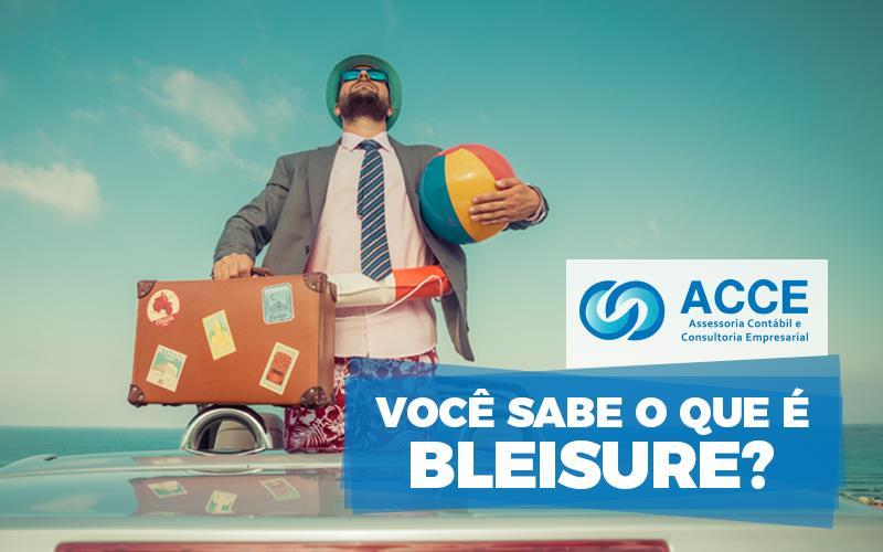 Bleisure - ACCE - Você sabe o que é BLEISURE?
