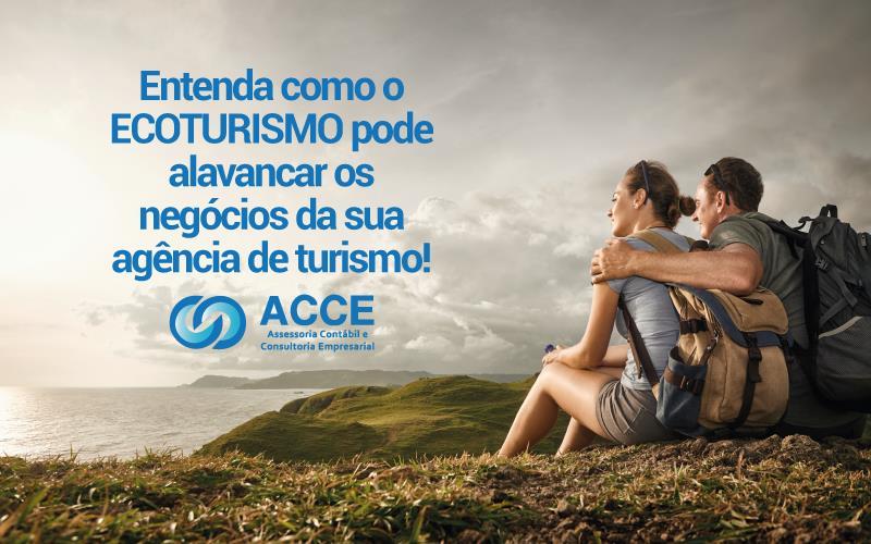 Ecoturismo - ACCE - Entenda como o ECOTURISMO pode alavancar os negócios da sua agência de turismo!