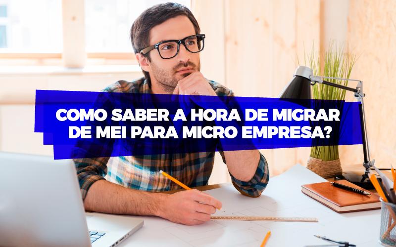 Migrar De Mei Para Microempresa - ACCE - Como saber a hora de Migrar de MEI para Microempresa?