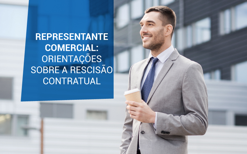 Representante Comercial - ACCE - REPRESENTANTE COMERCIAL: ORIENTAÇÕES SOBRE A RESCISÃO CONTRATUAL