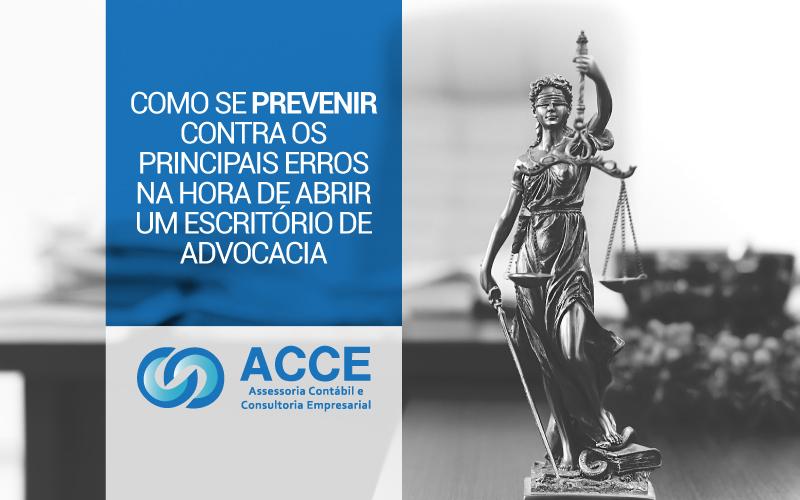 Abrir Um Escritório De Advocacia - ACCE - Como se prevenir contra os principais erros na hora de abrir um escritório de advocacia