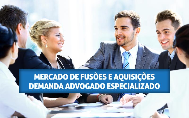 Advogado Especializado - ACCE - Mercado de fusões e aquisições demanda advogado especializado