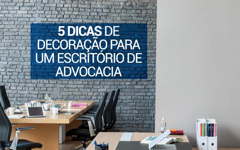 Extremamente 5 dicas de decoração para um escritório de advocacia UF75