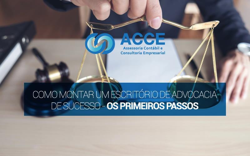 Escritório De Advocacia - ACCE - Como montar um escritório de advocacia de sucesso – os primeiros passos