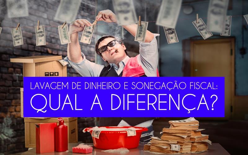 Lavagem De Dinheiro E Sonegação Fiscal - ACCE - Lavagem de dinheiro e sonegação fiscal: qual a diferença?