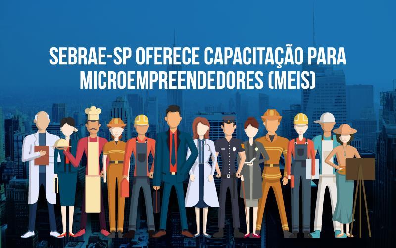 Sebrae-SP Oferece Capacitação Para Microempreendedores (MEIs)