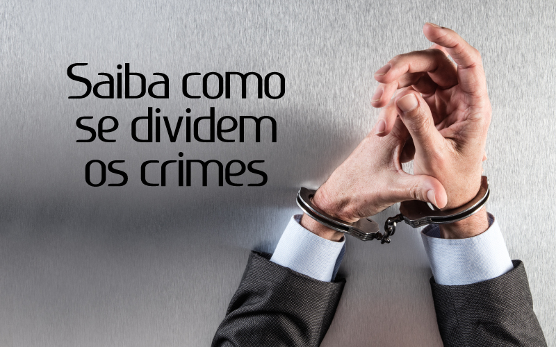 Dividem Os Crimes - ACCE - Saiba como se dividem os crimes