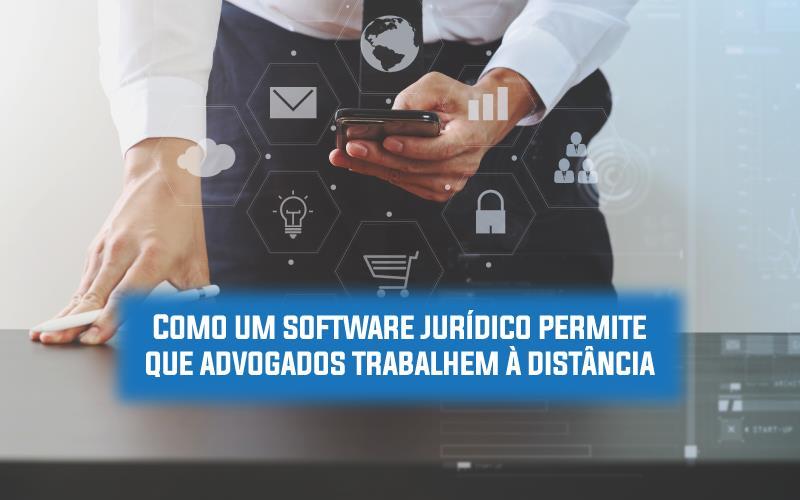 Software Jurídico - ACCE - Como um software jurídico permite que advogados trabalhem à distância