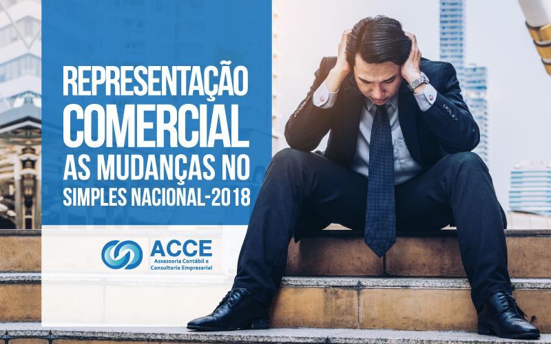RepresentaÇÃo Comercial - ACCE - REPRESENTAÇÃO COMERCIAL – AS MUDANÇAS NO SIMPLES NACIONAL/2018