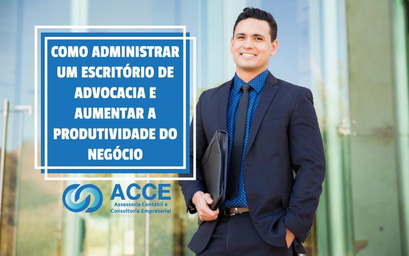 Administrar Um Escritório De Advocacia - ACCE - Como administrar um escritório de advocacia e aumentar a produtividade do negócio!
