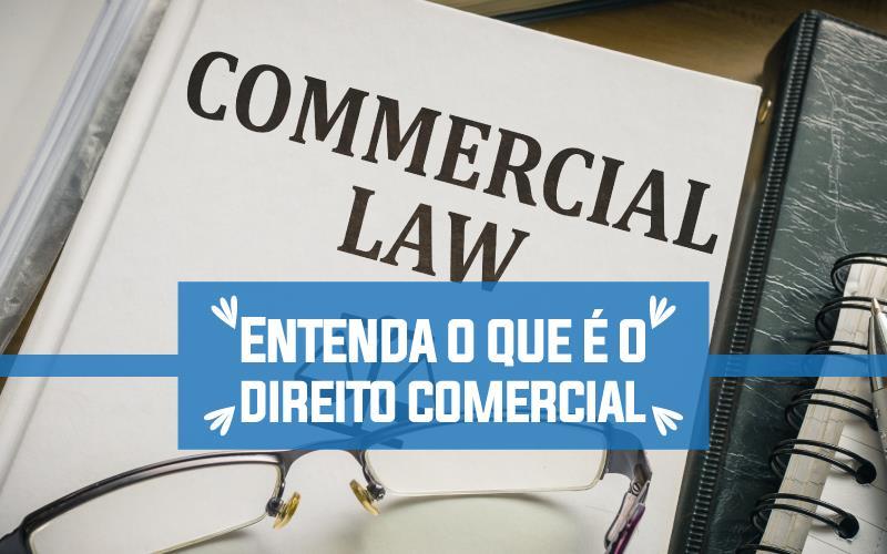 Entenda O Que é O Direito Comercial