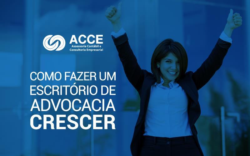 Escritório De Advocacia - ACCE - Como fazer um escritório de advocacia crescer?