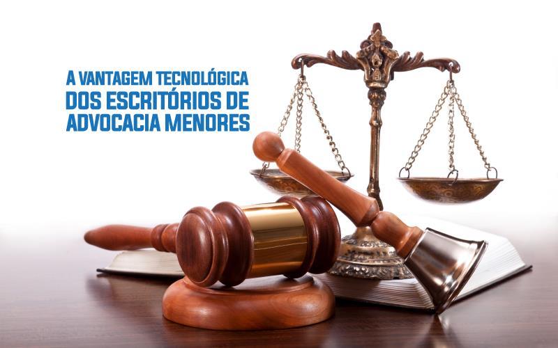 Escritórios De Advocacia Menores - ACCE - A vantagem tecnológica dos escritórios de advocacia menores