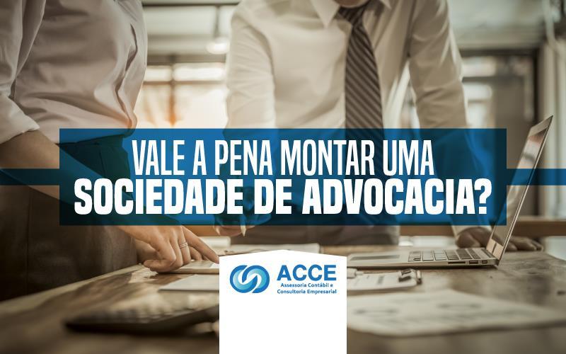Montar Uma Sociedade De Advocacia - ACCE - Vale a pena montar uma sociedade de advocacia?