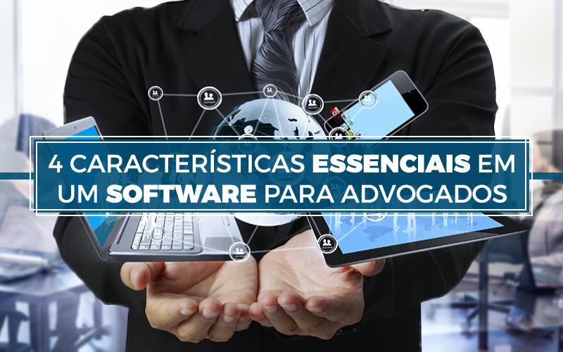 4 Características Essenciais Em Um Software Para Advogados