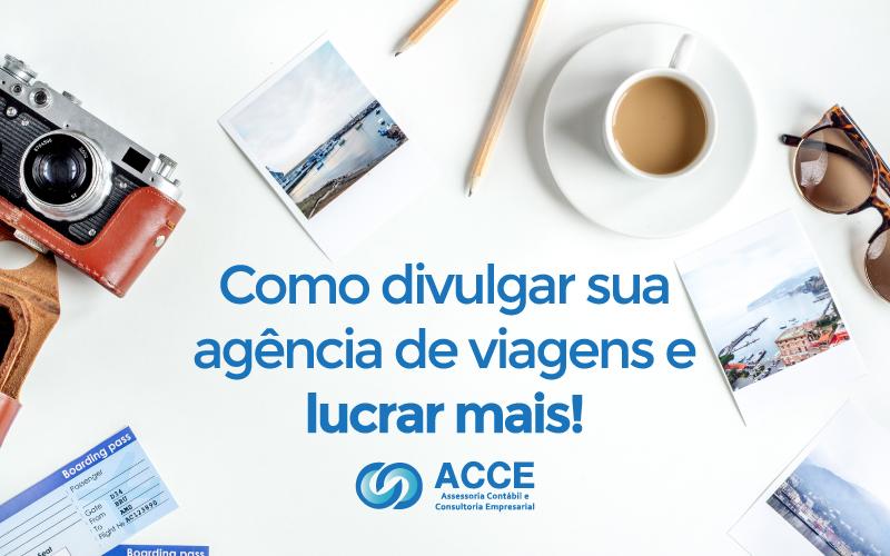 Divulgar Sua Agência De Viagens - ACCE - Como divulgar sua agência de viagens e lucrar mais!