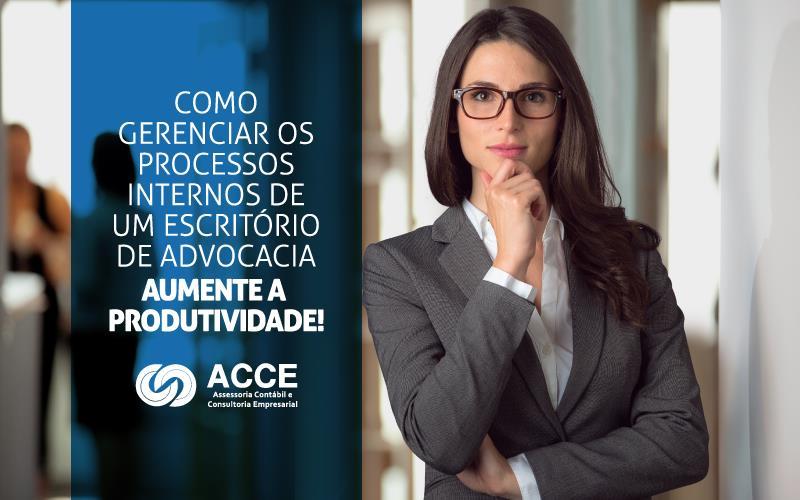 Processos Internos De Um Escritório De Advocacia - ACCE - Como gerenciar os processos internos de um escritório de advocacia – aumente a produtividade!
