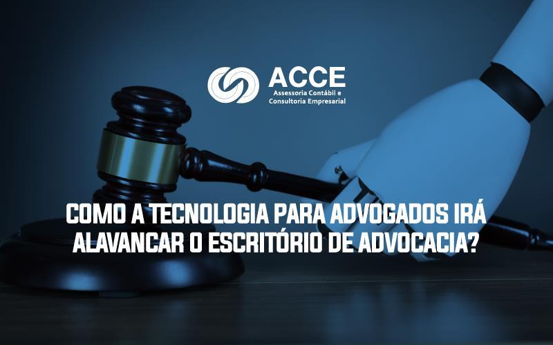 Tecnologia Para Advogados - ACCE - Como a tecnologia para advogados irá alavancar o escritório de advocacia?