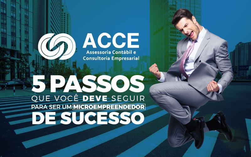 Microempreendedor De Sucesso - ACCE - 5 passos que você deve seguir para ser um microempreendedor de sucesso