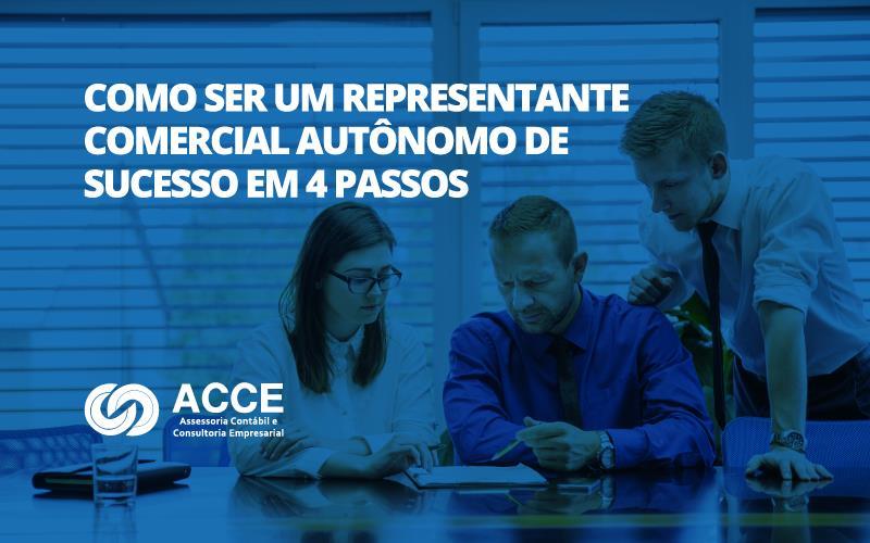 Representante Comercial Autônomo - ACCE - Como ser um representante comercial autônomo de sucesso em 4 passos