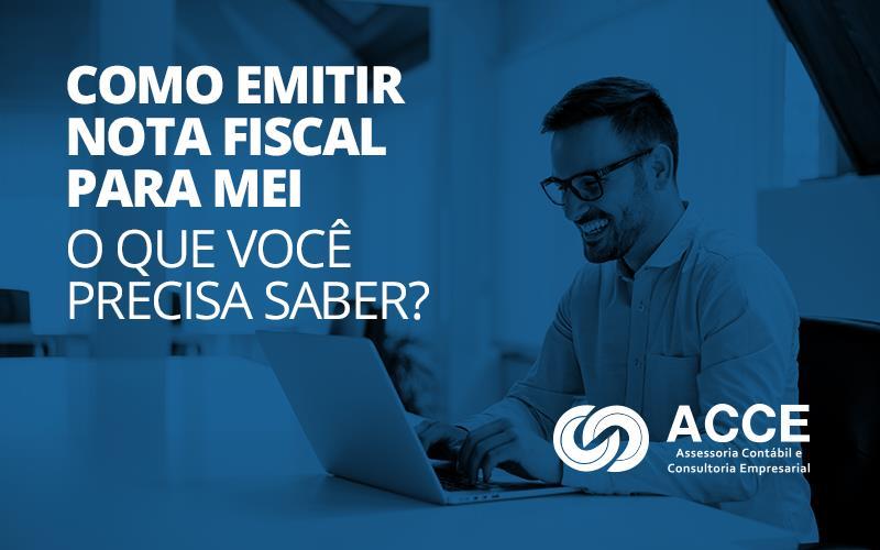Como Emitir Nota Fiscal Para Mei - ACCE - Como emitir nota fiscal para MEI – o que você precisa saber?
