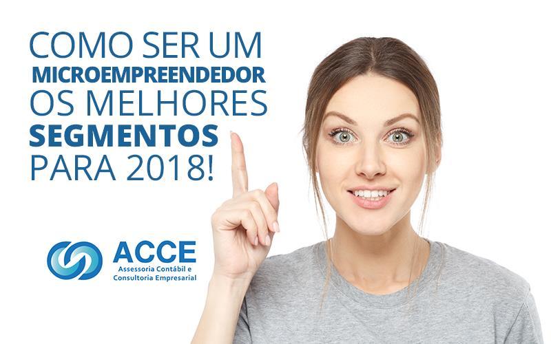 Como Ser Um Microempreendedor - ACCE - Como ser um microempreendedor – os melhores segmentos para 2018!