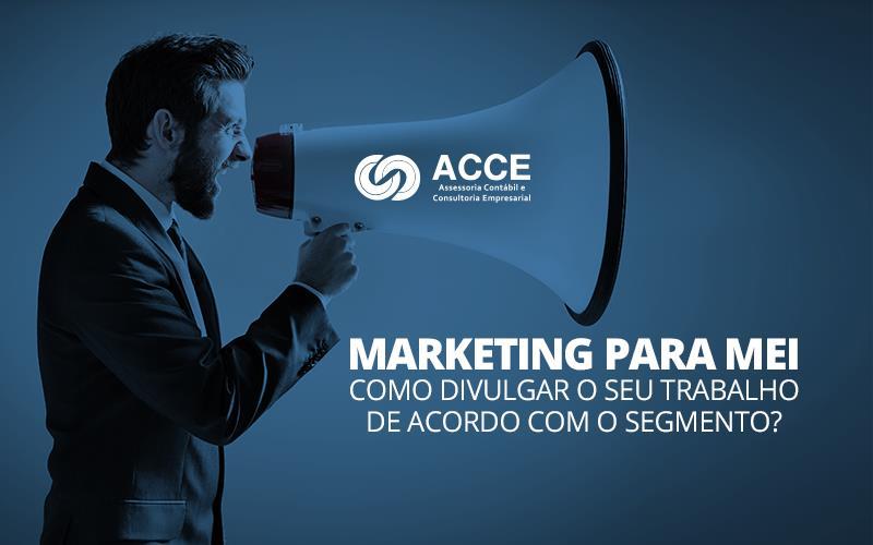 Marketing Para Mei - ACCE - Marketing para MEI – como divulgar o seu trabalho de acordo com o segmento?