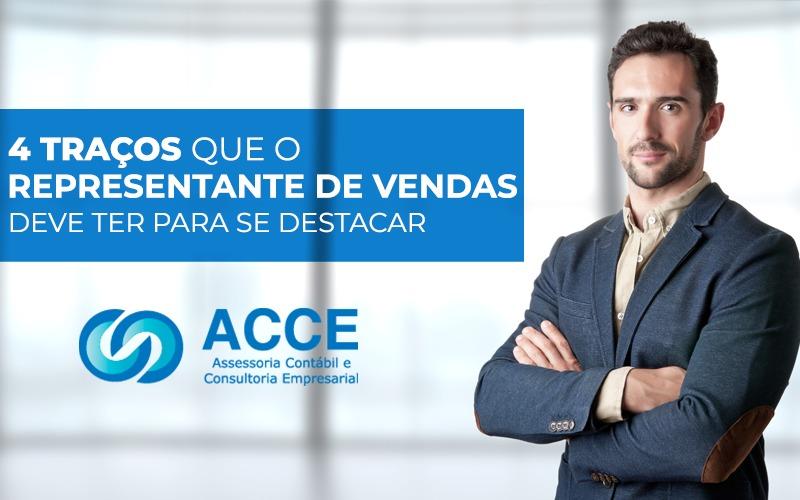 Representante De Vendas Ideal Precisa Ter Para Se Destacar No Mercado - ACCE - 4 Traços que o representante de vendas deve ter para se destacar