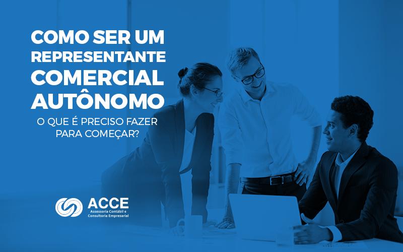 Representante Comercial Autônomo - ACCE - Como ser um representante comercial autônomo – o que é preciso fazer para começar?