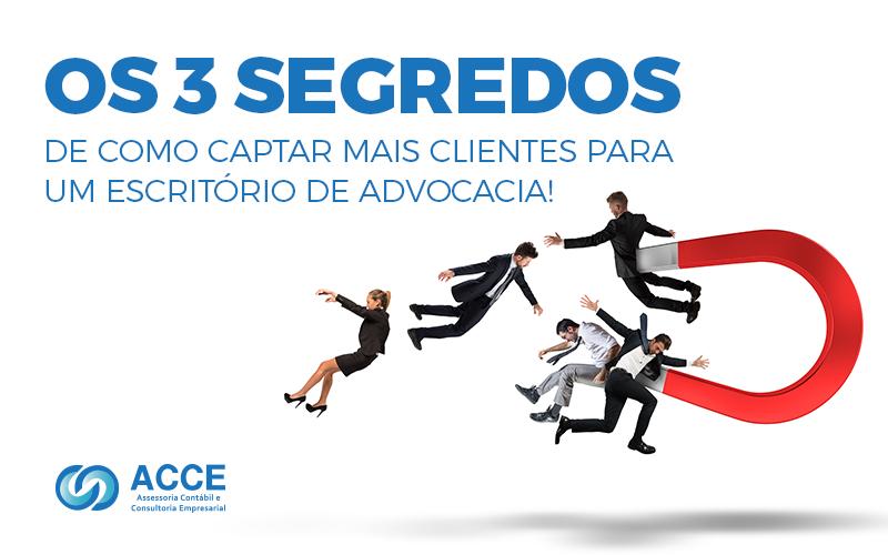 Escritório De Advocacia - ACCE - Os 3 Segredos de Como captar mais clientes para um escritório de advocacia!