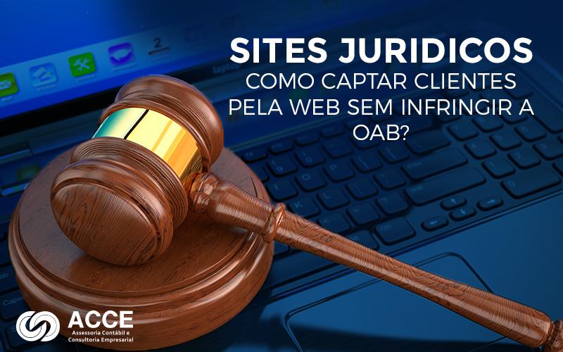 Como Captar Clientes Pela Web Sem Inflingir A Oab - ACCE - Sites jurídicos – Como captar clientes pela web sem infringir a OAB?